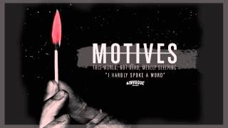 Motives - I Hardly Spoke A Word