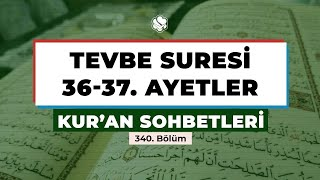 Kur'an Sohbetleri | TEVBE SURESİ 36-37. AYETLER