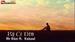 Repeat youtube video Ký Ức Đêm - Mr Đùm ft. Kaisoul [ Video Lyrics ]