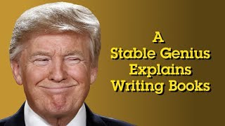 A Stable Genius Explains Writing Books