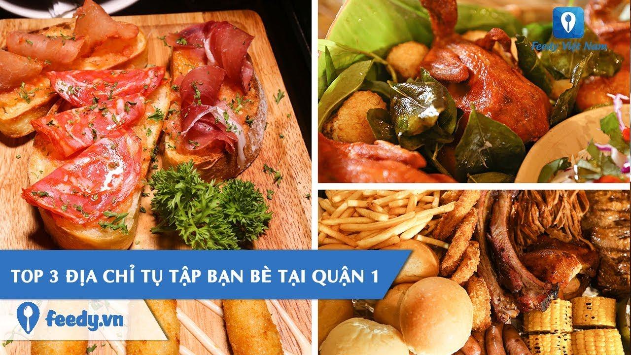 [Review] Top 3 nhà hàng cực hợp để tụ tập, hẹn hò tại Quận 1, Sài Gòn | Feedy TV