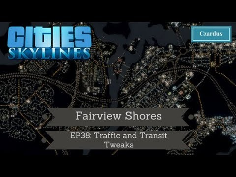 Let's Play Cities Skylines: Fairview Shores EP38 - Traffic and Transit Tweaks