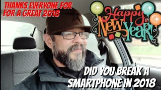 In 2018 Did You BREAK A SMARTPHONE? Happy New Year, Thanks to Everyone for a Great 2018