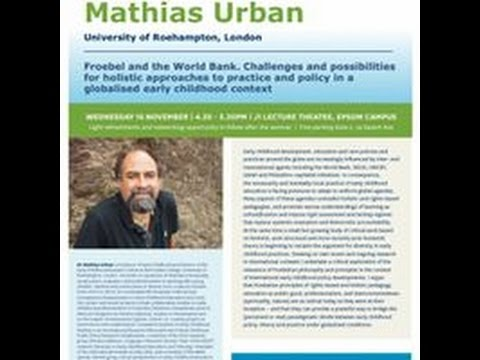 Prof Mathias Urban (UK): Froebel and the World Bank - Holistic approaches to practice and policy