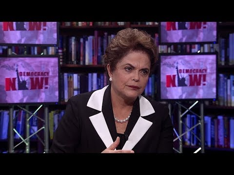Part 1: Dilma Rousseff on Her Ouster, Brazil's Political Crisis & Fighting Dictatorship