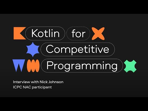 Kotlin for Competitive Programming. Interview with Nick Johnson, ICPC Participant