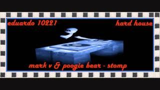 mark v  & poogie bear -  stomp ( hard house )