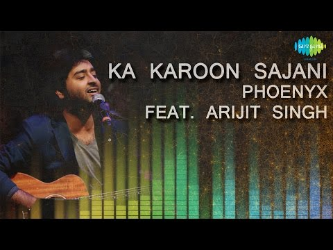 Ka Karoon Sajani | Unplugged | Hindi Song | Phoenyx Feat. Arijit Singh
