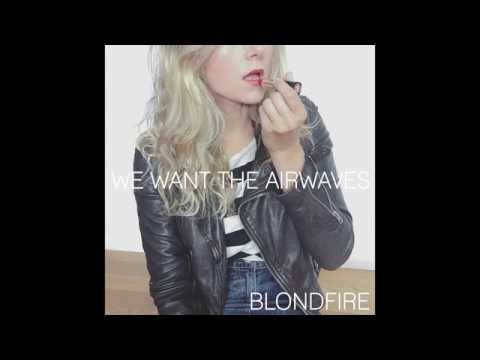 Blondfire - We Want The Airwaves