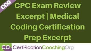 CPC Exam Review Excerpt   Medical Coding Certification Prep Excerpt