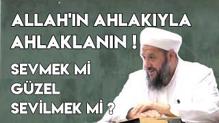 Allah#39n Ahlakyla Ahlaklann ! Sevmek Mi Gzel Sevilmek Mi 19.10.2019 smail Hnerlice Hoca