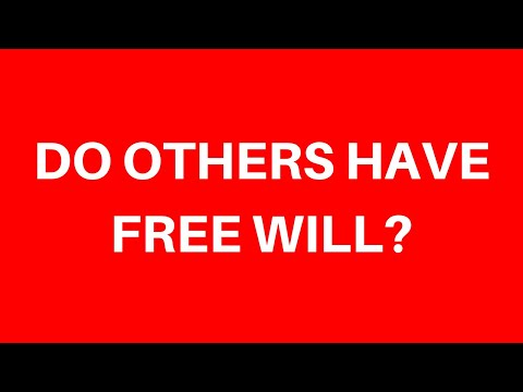 DO OTHERS HAVE FREE WILL? EVERYONE IS YOU PUSHED OUT!
