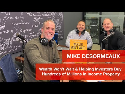 Mike Desormeaux - Wealth Won't Wait, Helping Investors Buy Hundreds of Millions in Income Property