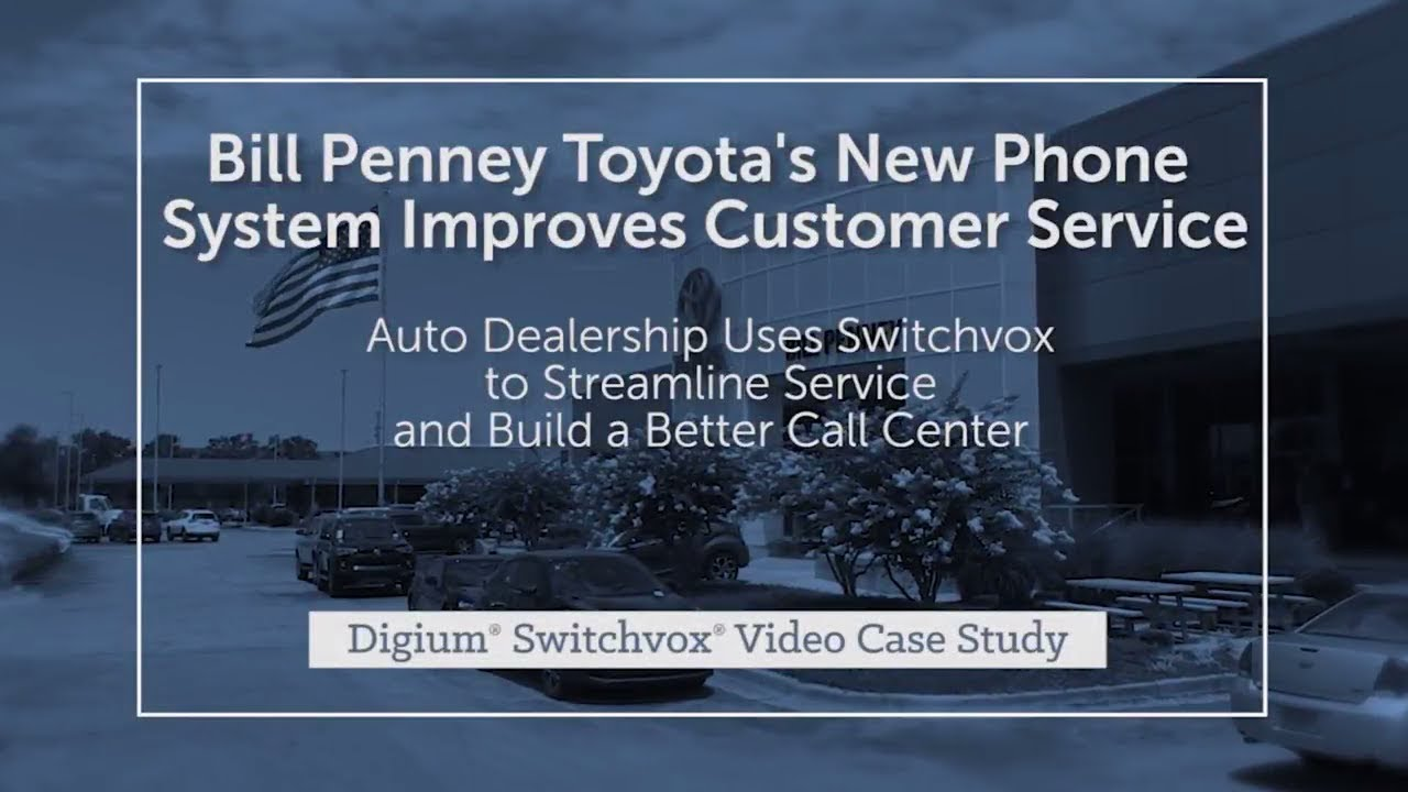 Bill Penney Toyota | Digium Switchvox Video Case Study