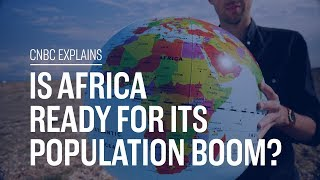 Is Africa ready for its population boom? | CNBC Explains