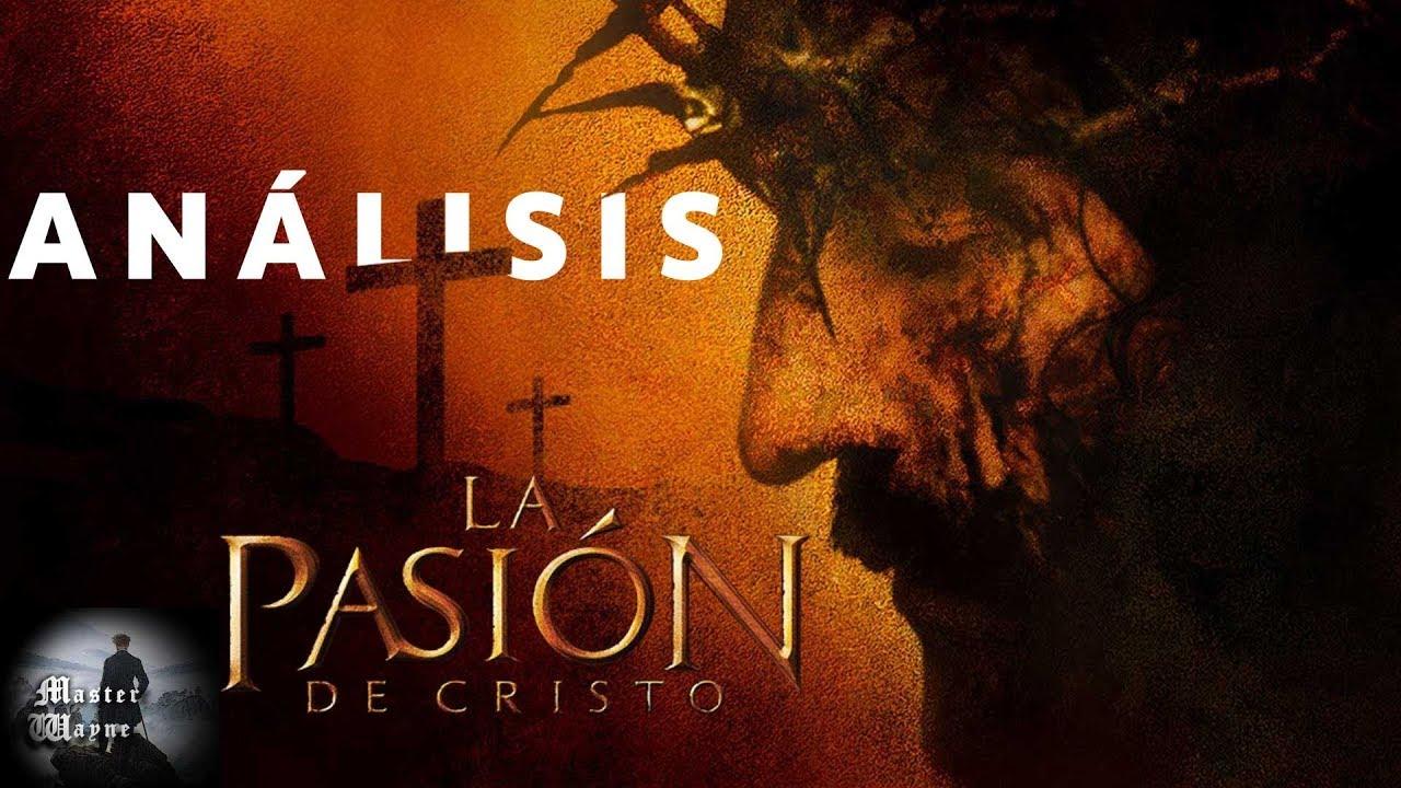 La Pasión De Cristo Análisis De La Obra Más Personal De Mel Gibson Youtube