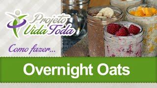 Como Fazer Overnight Oats | Projeto Vida Toda #13