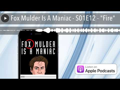 "Fox Mulder Is A Maniac - S01E12 - ""Fire"""