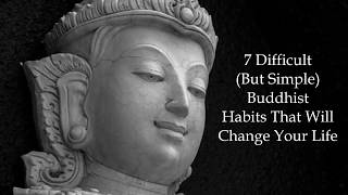 7 Difficult But Simple Buddhist Habits That Will Change Your Life
