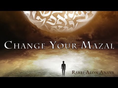 Changing your Mazal (Luck) to be better - Rabbi Alon Anava
