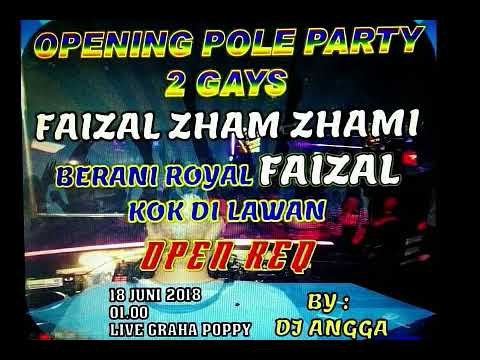 DJ ANGGA GRAHA POPPY HAPPY PARTY OPENING PART 2 FAIZAL ZHAM ZHAMI (BERANI ROYAL FAIZAL KOK DI LAWAN)