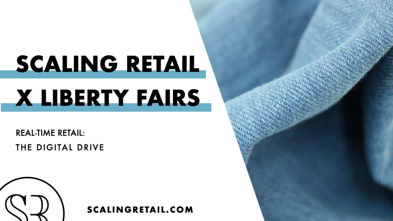 Scaling Retail x Liberty Fairs Present Real-Time Retail Series, Conversation 2: The Digital Drive