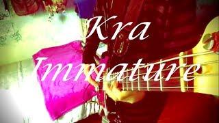 Kra - イマチュア