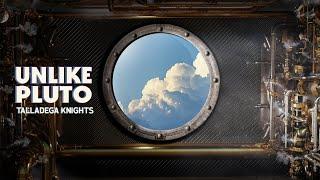 Unlike Pluto - Talladega Knights