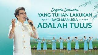 Lagu Rohani Kristen Terbaru 2019 - Segala Sesuatu Yang Tuhan Lakukan Bagi Manusia Adalah Tulus