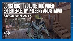 Construct | Volumetric Video Experience, by PresenZ and StarVR | SIGGRAPH 2018 | Intel Software
