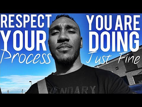 RESPECT Your Process!!