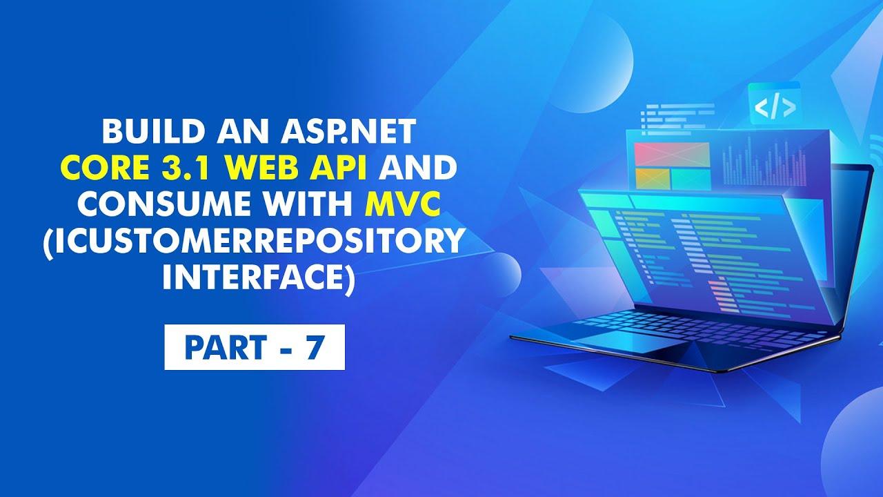 Build an ASP.NET Core 3.1 Web API and MVC (ICustomerRepository Interface) - [Part 7]