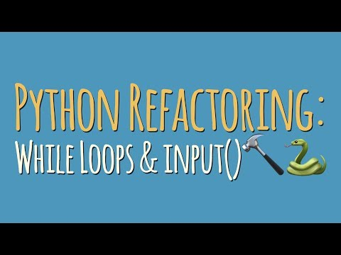 """Python Refactoring: """"while True"""" Infinite Loops & The """"input"""" Function"""