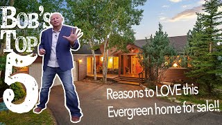 Bob's Top 5 Reasons To Love This Evergreen Home For Sale