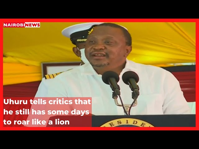 Uhuru tells critics that he still has some days to roar like a lion