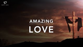 Amazing Love - Deep Prayer Music | Worship Music | Easter Music | Relaxation Music | Meditation