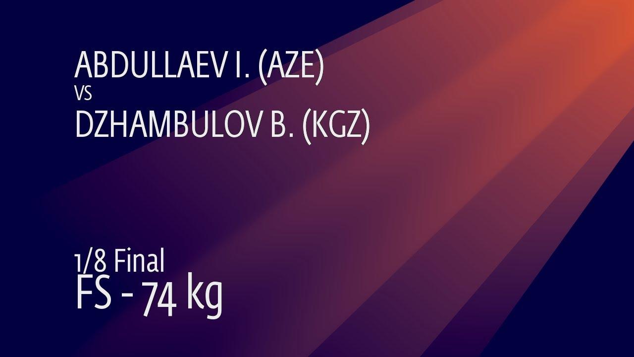1/8 FS - 74 kg: I. ABDULLAEV (AZE) v. B. DZHAMBULOV (KGZ)