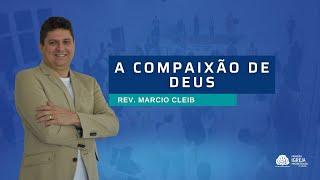 A Compaixão de Deus | Rev. Marcio Cleib