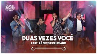 Cezar & Paulinho Part. Zé Neto e Cristiano - Duas Vezes Você   DVD 40 Anos