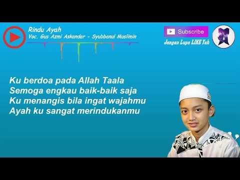 Rindu Ayah Voc.Gus Azmi-Syubbanul Muslimin
