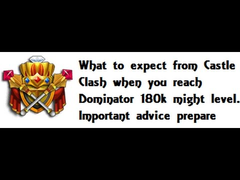 What To Expect When You Reach 180K Dominator Level,  Castle Clash