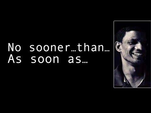 No sooner...Than..