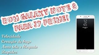 ANDROID 7 nougat J7 PRIME - ROM GALAXY NOTE 8