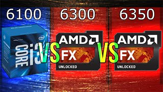 Intel i3-6100 vs AMD FX-6300 vs FX-6350
