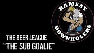 """The Beer League - """"The Sub Goalie"""""""