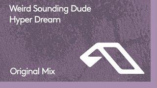 Weird Sounding Dude - Hyper Dream