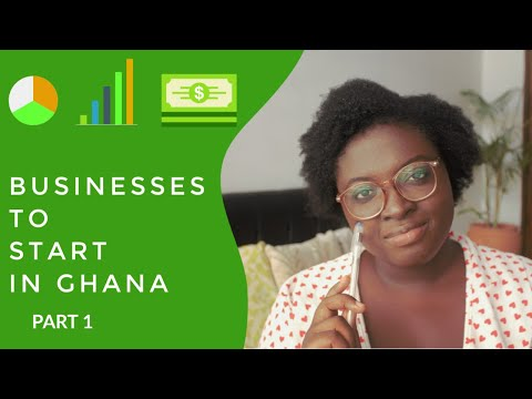 BUSINESSES TO START IN GHANA PART 1