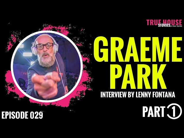 Graeme Park interviewed by Lenny Fontana for True House Stories # 029 (Part 1)