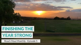 "Reach Maui Monthly, Episode 5: ""Finishing The Year Strong"""