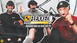 Grandad! How the Devil are ya? - Flexxed Podcast #002